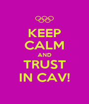 KEEP CALM AND TRUST IN CAV! - Personalised Poster A1 size
