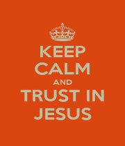 KEEP CALM AND TRUST IN JESUS - Personalised Poster A1 size