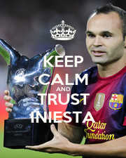 KEEP CALM AND TRUST INIESTA - Personalised Poster A1 size