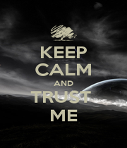 KEEP CALM AND TRUST  ME - Personalised Poster A1 size