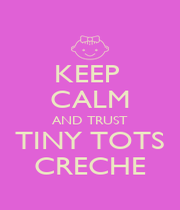 KEEP  CALM AND TRUST TINY TOTS CRECHE - Personalised Poster A4 size