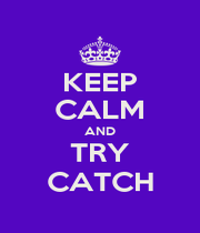 KEEP CALM AND TRY CATCH - Personalised Poster A1 size