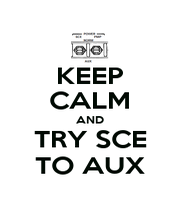 KEEP CALM AND TRY SCE TO AUX - Personalised Poster A4 size