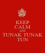 KEEP CALM AND TUNAK TUNAK TUN - Personalised Poster A1 size