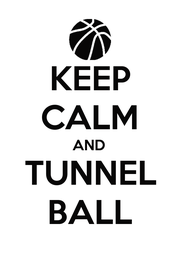KEEP CALM AND TUNNEL BALL - Personalised Poster A1 size