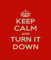 KEEP CALM AND TURN IT DOWN - Personalised Poster A1 size