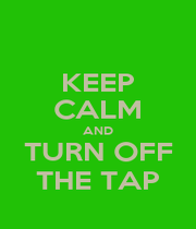 KEEP CALM AND TURN OFF THE TAP - Personalised Poster A1 size