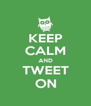 KEEP CALM AND TWEET ON - Personalised Poster A4 size