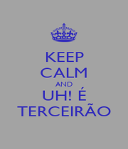 KEEP CALM AND UH! É TERCEIRÃO - Personalised Poster A1 size