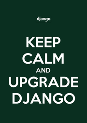 KEEP CALM AND UPGRADE DJANGO - Personalised Poster A1 size