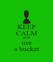 KEEP CALM AND use a bucket - Personalised Poster A4 size