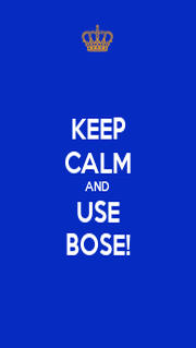 KEEP CALM AND  USE BOSE! - Personalised Poster A4 size