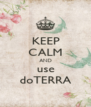 KEEP CALM AND use doTERRA - Personalised Poster A1 size
