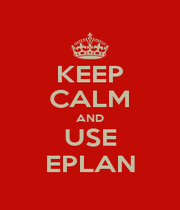 KEEP CALM AND USE EPLAN - Personalised Poster A1 size