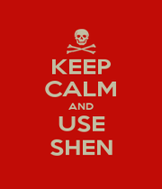 KEEP CALM AND USE SHEN - Personalised Poster A1 size