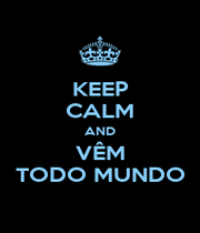 KEEP CALM AND VÊM TODO MUNDO - Personalised Poster A1 size