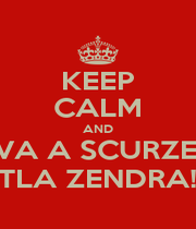 KEEP CALM AND VA A SCURZE' 'TLA ZENDRA!! - Personalised Poster A1 size