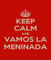 KEEP CALM AND VAMOS LA MENINADA - Personalised Poster A1 size
