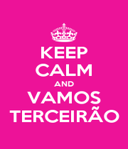 KEEP CALM AND VAMOS TERCEIRÃO - Personalised Poster A1 size