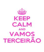KEEP CALM AND VAMOS TERCEIRÃO - Personalised Poster A1 size