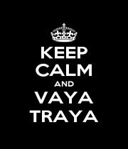 KEEP CALM AND VAYA TRAYA - Personalised Poster A1 size
