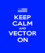 KEEP CALM AND VECTOR ON - Personalised Poster A1 size