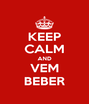 KEEP CALM AND VEM BEBER - Personalised Poster A4 size