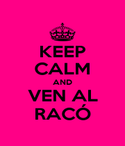 KEEP CALM AND VEN AL RACÓ - Personalised Poster A1 size