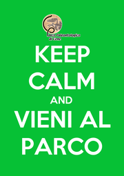 KEEP CALM AND VIENI AL PARCO - Personalised Poster A1 size