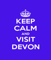 KEEP CALM AND VISIT DEVON - Personalised Poster A1 size