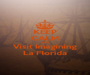 KEEP CALM AND Visit Imagining La Florida - Personalised Poster A1 size