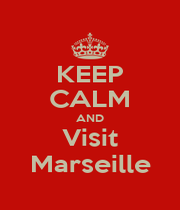 KEEP CALM AND Visit Marseille - Personalised Poster A1 size
