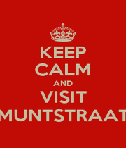 KEEP CALM AND VISIT MUNTSTRAAT - Personalised Poster A1 size