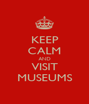 KEEP CALM AND VISIT MUSEUMS - Personalised Poster A4 size