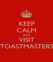 KEEP CALM AND VISIT TOASTMASTERS - Personalised Poster A4 size