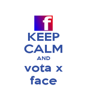 KEEP CALM AND vota x face - Personalised Poster A1 size