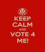 KEEP CALM AND VOTE 4 ME! - Personalised Poster A1 size