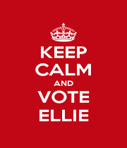 KEEP CALM AND VOTE ELLIE - Personalised Poster A1 size