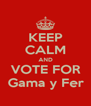 KEEP CALM AND VOTE FOR Gama y Fer - Personalised Poster A4 size