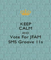 KEEP CALM AND Vote For JFAM SMS Groove 11a - Personalised Poster A4 size