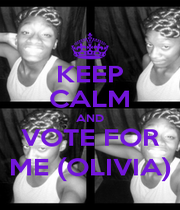KEEP CALM AND VOTE FOR ME (OLIVIA) - Personalised Poster A1 size