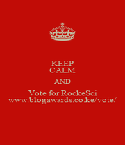KEEP CALM AND Vote for RockeSci www.blogawards.co.ke/vote/ - Personalised Poster A1 size