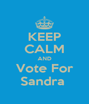 KEEP CALM AND Vote For Sandra  - Personalised Poster A1 size