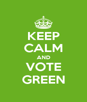KEEP CALM AND VOTE GREEN - Personalised Poster A1 size