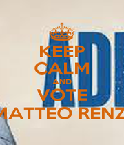 KEEP CALM AND VOTE MATTEO RENZI - Personalised Poster A1 size