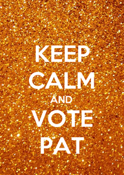 KEEP CALM AND VOTE PAT - Personalised Poster A1 size