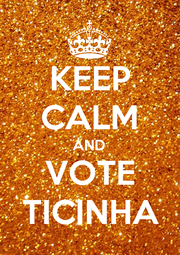KEEP CALM AND VOTE TICINHA - Personalised Poster A1 size