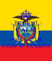KEEP CALM AND wait for 1R come to Ecuador - Personalised Poster A4 size