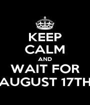 KEEP CALM AND WAIT FOR AUGUST 17TH - Personalised Poster A1 size