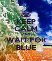 KEEP CALM AND WAIT FOR BLUE - Personalised Poster A1 size